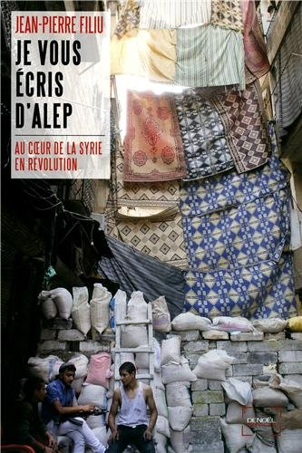 Je vous cris dAlep: Au cur de la Syrie en rvolution