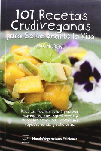 101 Recetas Crudiveganas Para Solucionarte La Vida por Ana Moreno