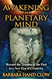 Awakening the Planetary Mind: Beyond the Trauma of the Past to a New Era of Creativity