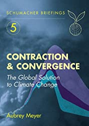 Contraction and Convergence: The Global Solution to Climate Change (Schumacher Briefings)