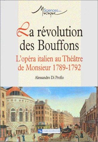 La révolution des Bouffons : L'opéra italien au Théâtre de Monsieur 1789-1792