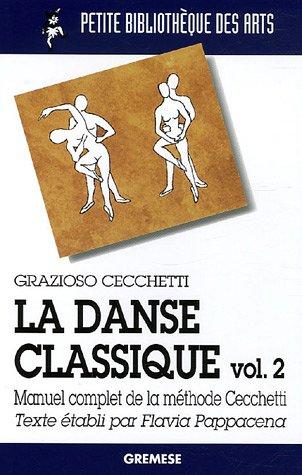La danse classique : Tome 2, Manuel complet de la méthode Cecchetti (Petite bibliothèque des arts) por Grazioso Cecchetti