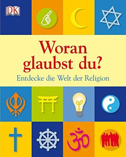Woran glaubst du?: Entdecke die Welt der Religion
