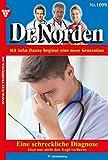 Dr. Norden 1099 - Arztroman: Eine schreckliche Diagnose