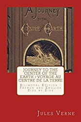Journey to the Center of the Earth / Voyage au Centre de la Terre: Bilingual Edition - French and English Side by Side