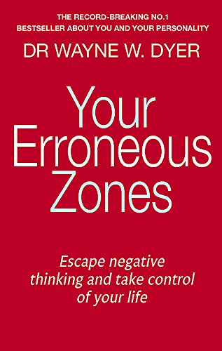 Your Erroneous Zones: Escape negative thinking and take control of your life por Dr. Wayne W. Dyer