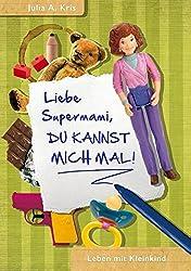Liebe Supermami, du kannst mich mal!: Leben mit Kleinkind