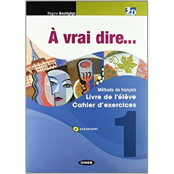 À Vrai Dire... Méthode De Langue Et Civilisation Françaises. Livre De L'élève-Cahier D'exercises. Con 2 Cd Audio.per Le Scuole Superiori