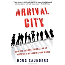 Arrival City: How the Largest Migration in History Is Reshaping Our World by Doug Saunders (2012-04-03)