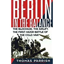 Berlin In The Balance: The Blockade, The Airlift, The First Major Battle Of The Cold War by Thomas Parrish (1998-06-24)