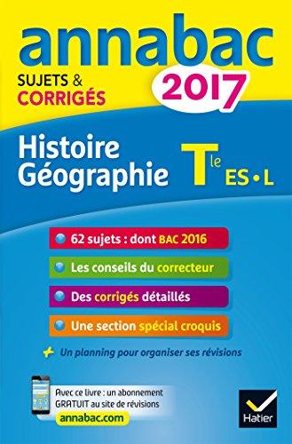 Histoire géographie, Tle, séries L-ES : sujets et corrigés 2017.-