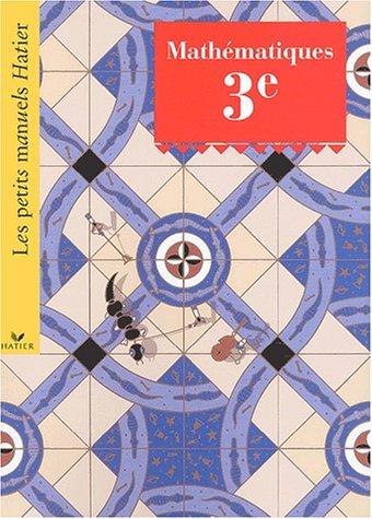 Les Petits Manuels Hatier : Mathématiques, 3ème (Manuel)