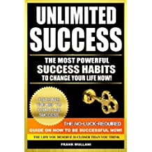 UNLIMITED SUCCESS - The Most Powerful Success Habits to Change Your Life Now: You Have the Key to Your Own Success - The No-Luck-Required Guide on How ... books series Book 3) (English Edition)