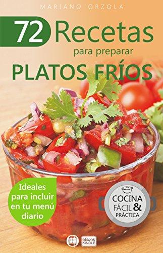 72 RECETAS PARA PREPARAR PLATOS FRÍOS: Ideales para incluir en tu menú diario (Colección