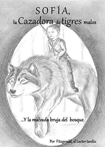 Sofía, la cazadora de tigres malos.: Y la malvada bruja del bosque. por Fitzgerald El lector tardío.