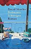 Perlmanns Schweigen: Roman - Pascal Mercier