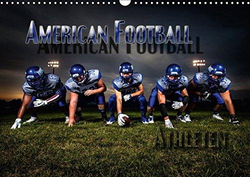 American Football - Athleten (Wandkalender 2018 DIN A3 quer): Dynamische Bilder zeigen die Spieler in heroischen Posen und packenden Spielszenen ... [Kalender] [Apr 16, 2017] Bleicher, Renate