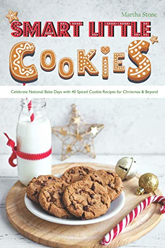 Smart Little Cookies: Celebrate National Bake Days with 40 Spiced Cookie Recipes for Christmas & Beyond (Mouse-mini-cutter Mickey)