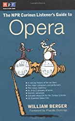 The NPR Curious Listener's Guide to Opera by William Berger (2002-02-06)