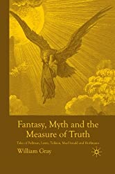 Fantasy, Myth and the Measure of Truth: Tales of Pullman, Lewis, Tolkien, MacDonald and Hoffmann