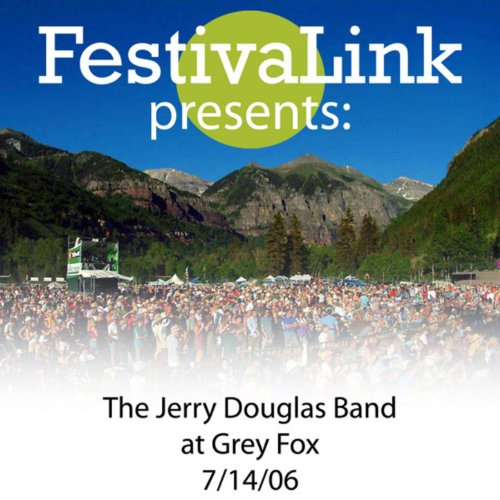 FestivaLink presents The Jerry Douglas Band at Grey Fox 7/13/06 (Douglas Net)