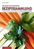 Die Baby-Led Weaning Rezeptesammlung - Ausgabe 1: Schnelle Rezepte für den Start in die Baby-Led Weaning-Beikost