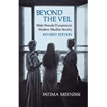 Beyond the Veil, Revised Edition: Male-Female Dynamics in Modern Muslim Society by Fatima Mernissi (1987-04-22)