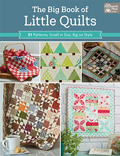 The Big Book of Little Quilts: 51 Patterns, Small in Size, Big on Style - Books Of Book Big Beginner