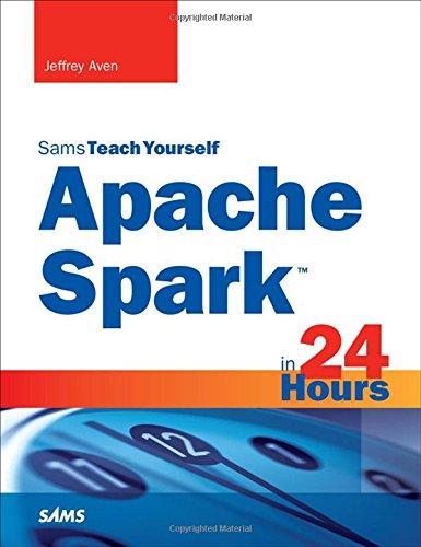 Apache Spark in 24 Hours, Sams Teach Yourself (Sams Teach Yourself in 24 Hours)