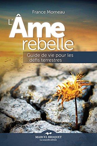 L'âme rebelle: Guide de vie pour les défis terrestres
