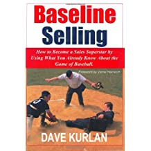 Baseline Selling: How to Become a Sales Superstar by Using What You Already Know about the Game of Baseball by Dave Kurlan (2005-11-22)