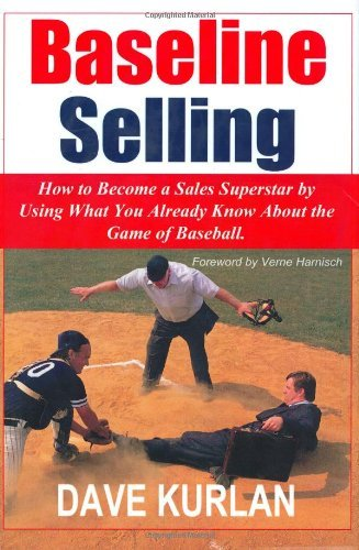 Baseline Selling: How to Become a Sales Superstar by Using What You Already Know about the Game of Baseball by Dave Kurlan (2005-11-22) par Dave Kurlan