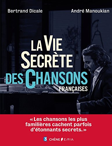 La vie secrète des chansons françaises par Bertrand Dicale