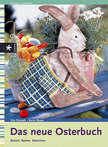 Das neue Osterbuch. Basteln, Backen, Dekorieren