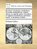 Synopsis nosologiæ methodicæ. In usum studiosorum. Editio altera. In quarta parte emendata; et adjectis morborum speciebus aucta. A Gulielmo Cullen.