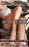 Car Park: Exhibitionism, Public Humiliation, BDSM (Taken In Public Book 2)