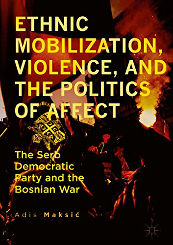 ethnic-mobilization-violence-and-the-politics-of-affect-the-serb-democratic-party-and-the-bosnian-wa
