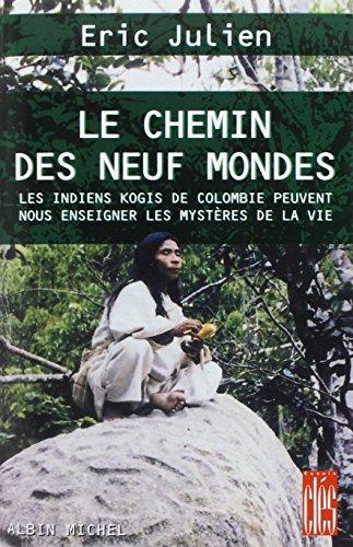 Le chemin des neuf mondes - Les indiens kogis de Colombie peuvent nous enseigner les mystres de la vie