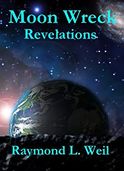 Moon Wreck: Revelations (Moon Wreck series Book 2) by [Weil, Raymond L. ]