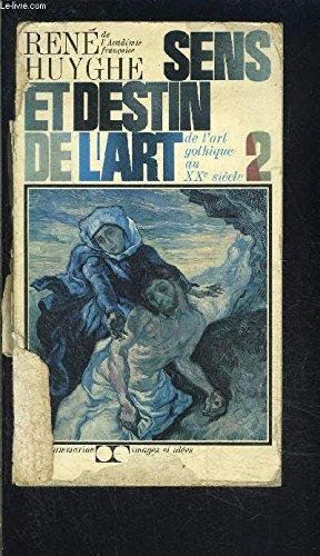 Sens et destin de l'art - 2 - de l'art gothique au xxe siècle par René Huyghe