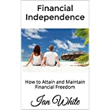 Financial Independence: How to Attain and Maintain Financial Freedom (English Edition)