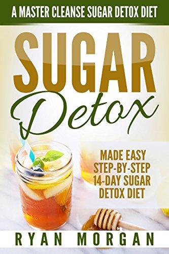 Sugar Detox: A Master Cleanse Sugar Detox Diet - Made Easy STEP-BY-STEP 14-Day Sugar Detox Diet Plan - A Break Free from Sugar Addiction (Sugar Detox Recipe ... Beginners, Plus Cookbook) (English Edition) (Cleanse Detox-diät Master)