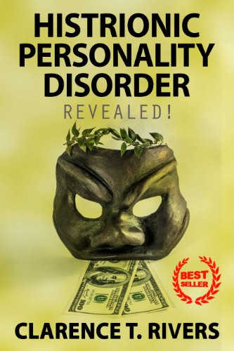 Histrionic Personality Disorder: Enter The Mind Of A Person Living With Hpd! The Ultimate Information Book (histrionic Personality Disorder, Hpd) por Clarence T. Rivers epub