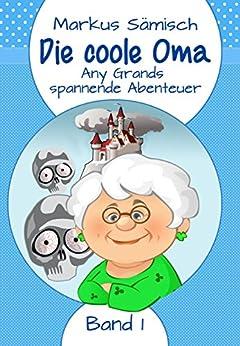 Die coole Oma: Any Grands spannende Abenteuer (Band 1) von [Sämisch, Markus]