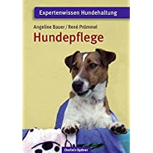 Der gesunde Hund: Aufzucht - Ernährung - Pflege - Erste Hilfe (Expertenwissen Hundehaltung)