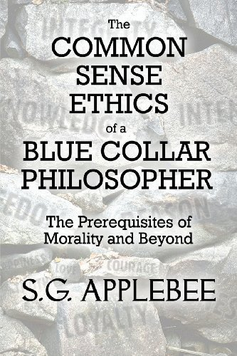 the-common-sense-ethics-of-a-blue-collar-philosopher-the-prerequisites-of-morality-and-beyond-by-sg-