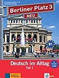 Berliner Platz 3 NEU: Deutsch im Alltag. Lehr- und Arbeitsbuch Teil 1 mit Audio-CD zum Arbeitsbuchteil und
