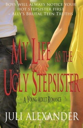 My Life as the Ugly Stepsister (A Young Adult Romance) by Juli Alexander (2012-05-01)