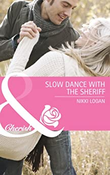 Slow Dance with the Sheriff (Mills & Boon Cherish) (The Larkville Legacy, Book 2) by [Logan, Nikki]