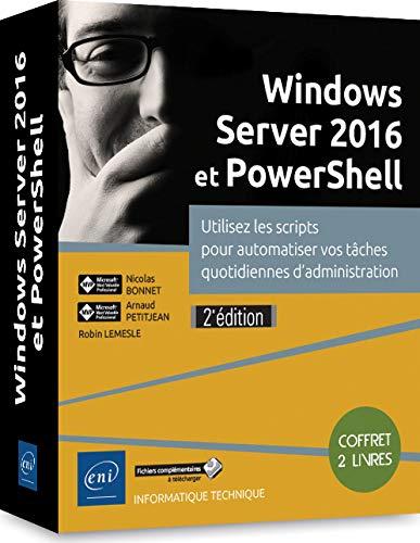Windows Server 2016 et PowerShell - Coffret de 2 livres : Utilisez les scripts pour automatiser vos tâches quotidiennes d'administration (2e édition) par Arnaud PETITJEAN, Nicolas BONNET Robin LEMESLE